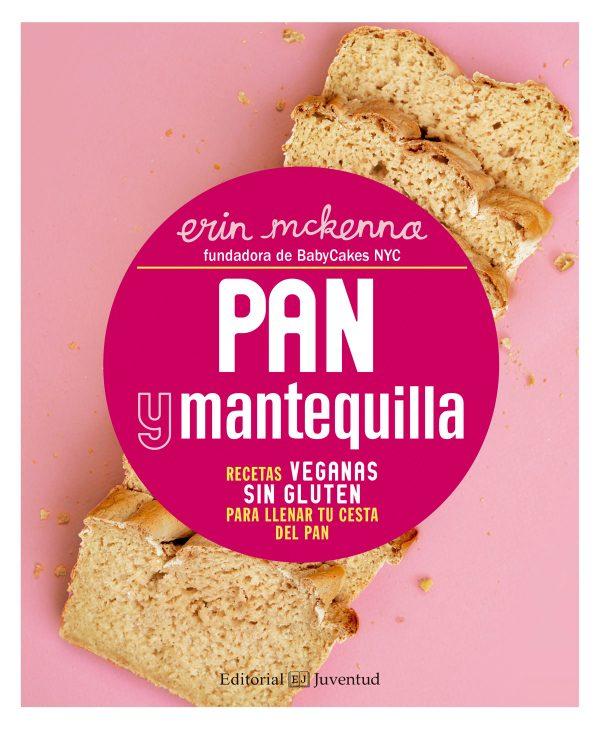Pan y mantequilla. Recetas veganas sin gluten para llenar tu cesta del pan