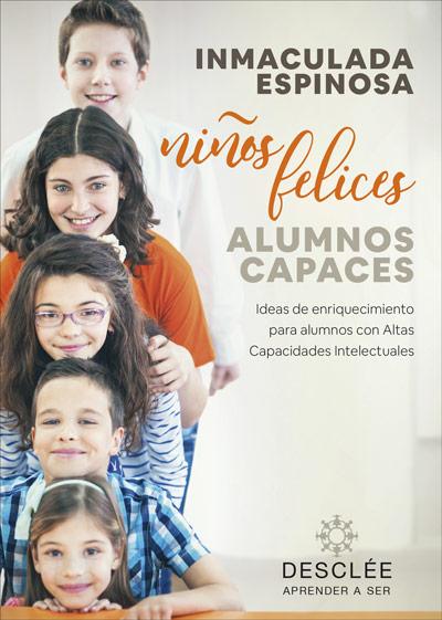 Niños felices, alumnos capaces. Ideas de enriquecimiento para alumnos con Altas Capacidades Intelectuales