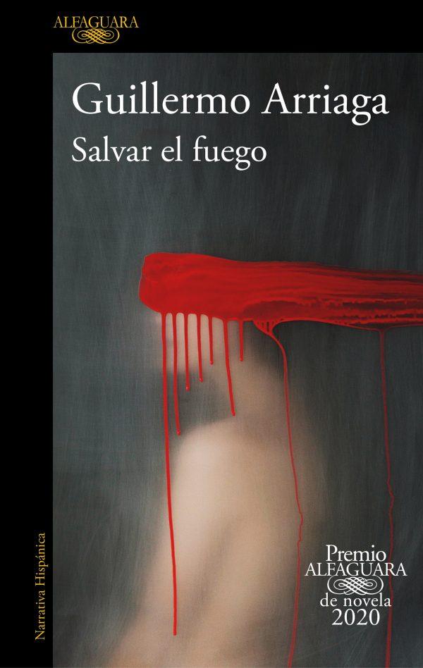 Salvar el fuego (Premio Alfaguara de novela)