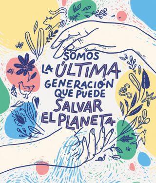 Somos la última generación que puede salvar el planeta