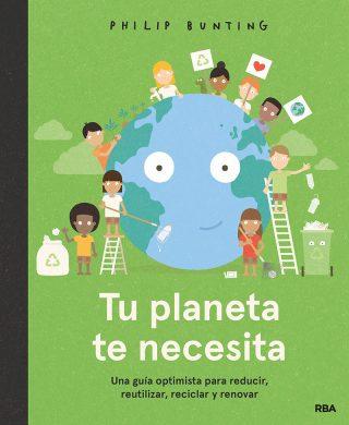 Tu planeta te necesita. Una guía optimista para reducir, reutilizar, reciclar y renovar